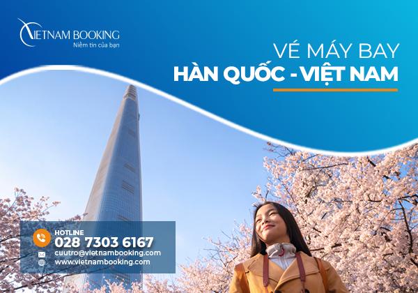 Vé máy bay từ Hàn Quốc về Việt Nam, cập nhật chuyến bay hàng tháng